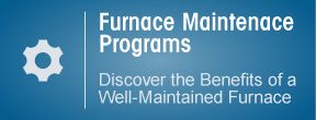 Furnace maintenance programs, discover the benefits of a well-maintained furnace